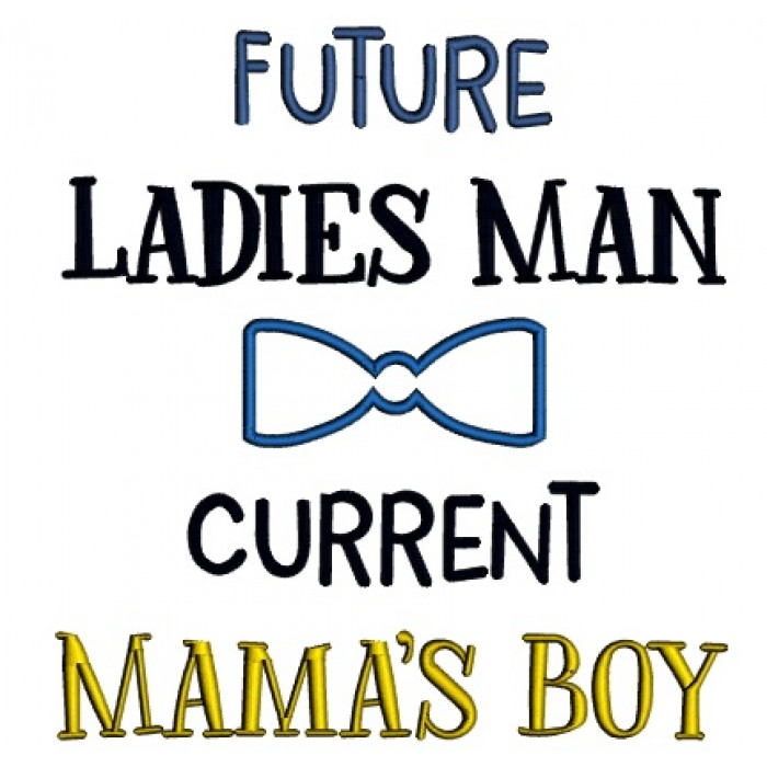 1d64ec2b037 Future Ladies Man Current Mama s Boy Applique Machine Embroidery Design  Digitized Pattern