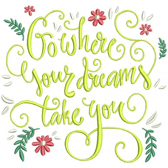 Go Where Your Dreams Take You Filled Machine Embroidery Design Digitized Pattern