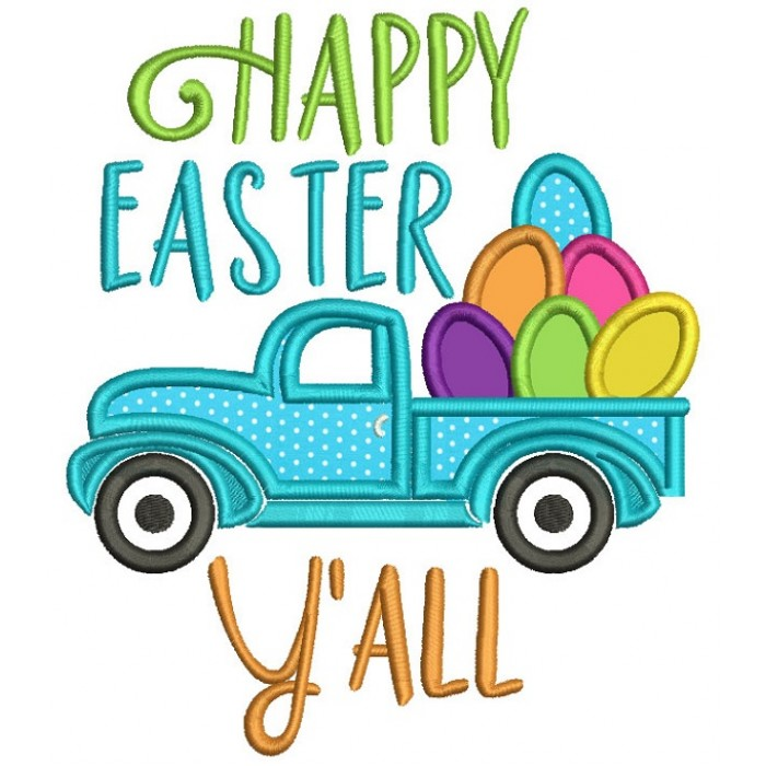 Happy Easter Yall Truck With Egs Applique Machine Embroidery Design Digitized Pattern