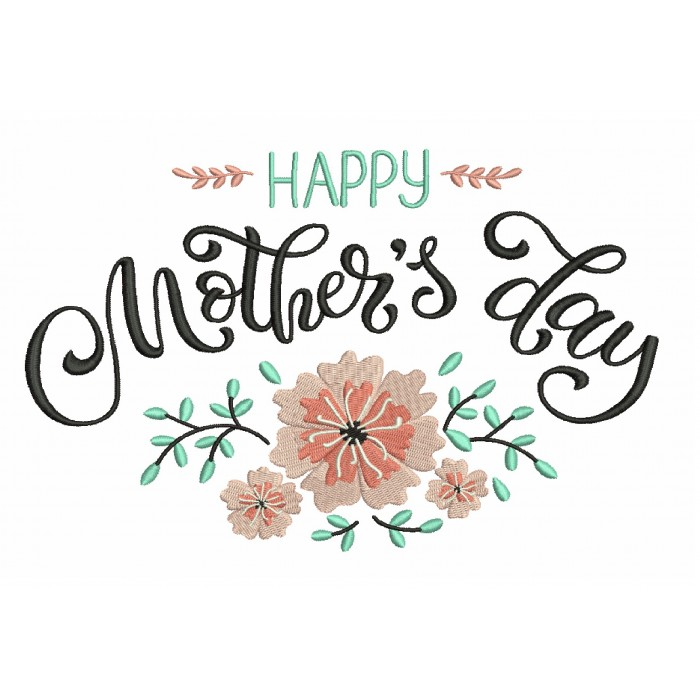 Happy Mother's Day With Flowers Filled Machine Embroidery Design Digitized Pattern