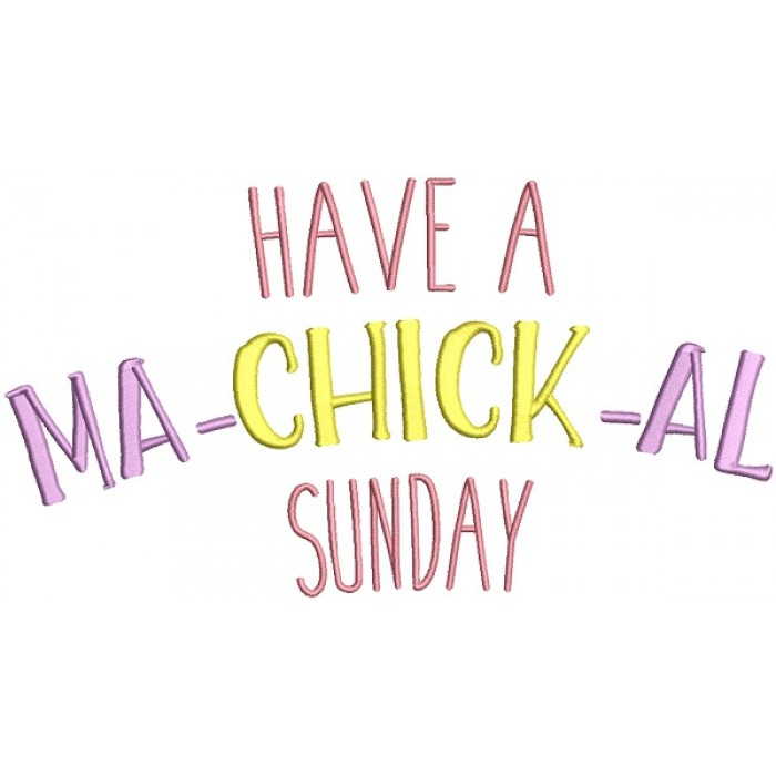 Have a Ma Chick Al Sunday Easter Filled Machine Embroidery Design Digitized