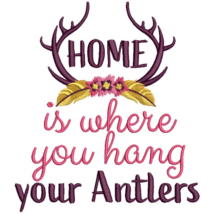 Home Is Where You Hang Your Antlers Filled Machine Embroidery Design Digitized Pattern