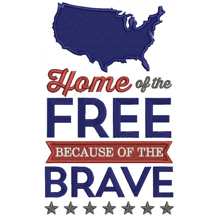 Home Of The Free Because Of The Brave USA Patriotic Filled Machine Embroidery Design Digitized Pattern