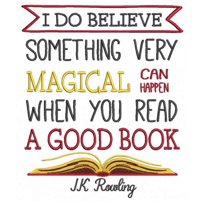 I Do Believe Something Very Magical Can Happen When You Read A Good Book JK Rowling Filled Machine Embroidery Design Digitized Pattern