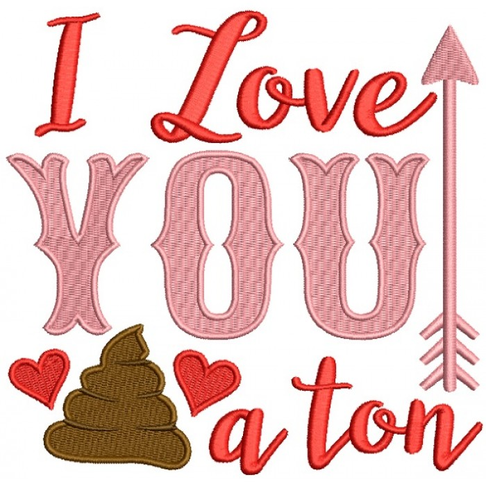 I Love You A Ton Filled Machine Embroidery Design Digitized Pattern
