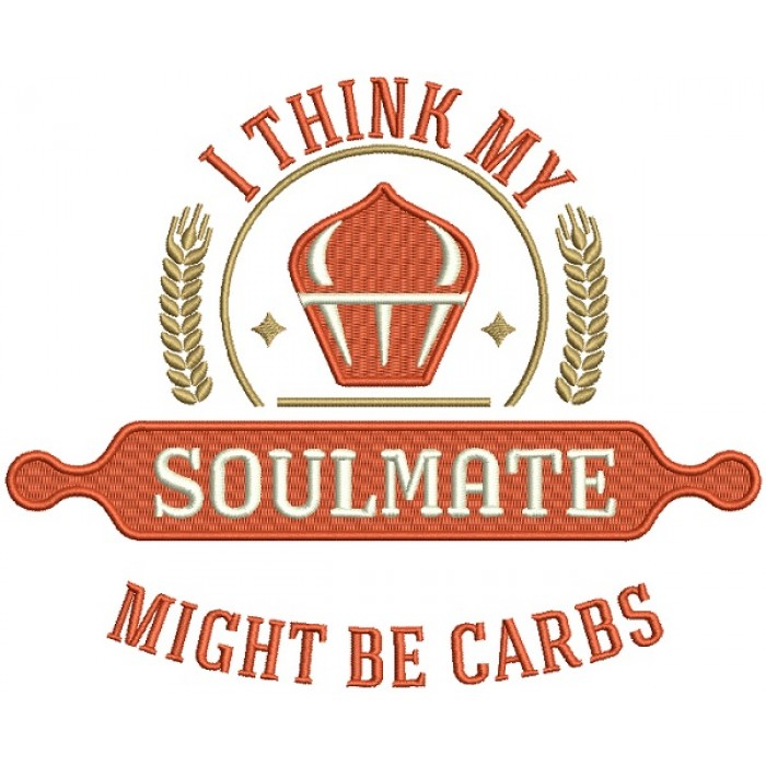 I Think My Soulmate Might Be Carbs Cooking Filled Machine Embroidery Design Digitized Pattern