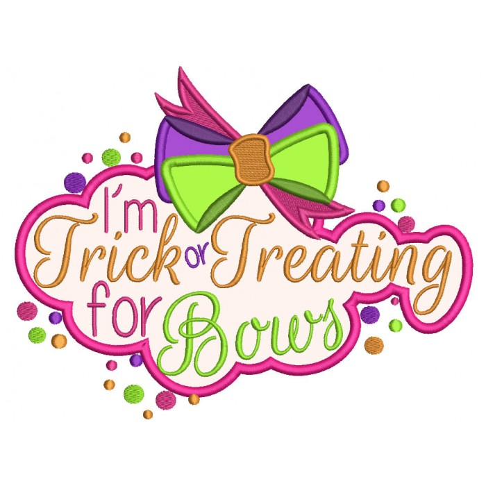 I'm Trick or Tricking For Bows Halloween Applique Machine Embroidery Design Digitized Pattern
