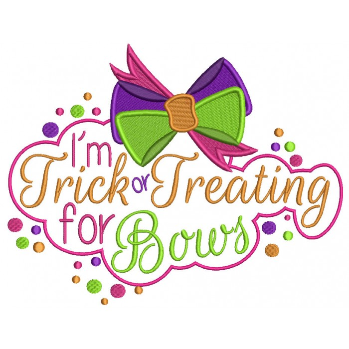 I'm Trick or Tricking For Bows Halloween Filled Machine Embroidery Design Digitized Pattern