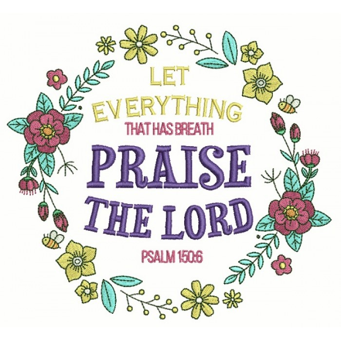 Let Everything That Has Breath Praise The Lords Psalm 150-6 Bible Verse Religious Filled Machine Embroidery Design Digitized Pattern