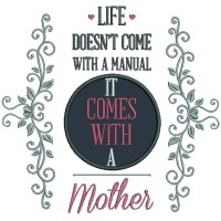 Life Doesn't Come With a Manual It Comes With a Mother Applique Machine Embroidery Design Digitized Pattern