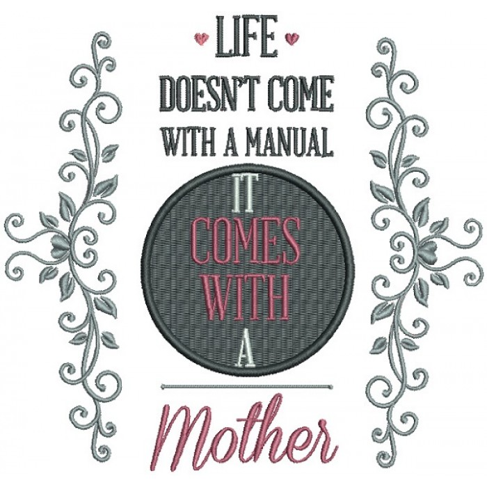 Life Doesn't Come With a Manual It Comes With a Mother Filled Machine Embroidery Design Digitized Pattern