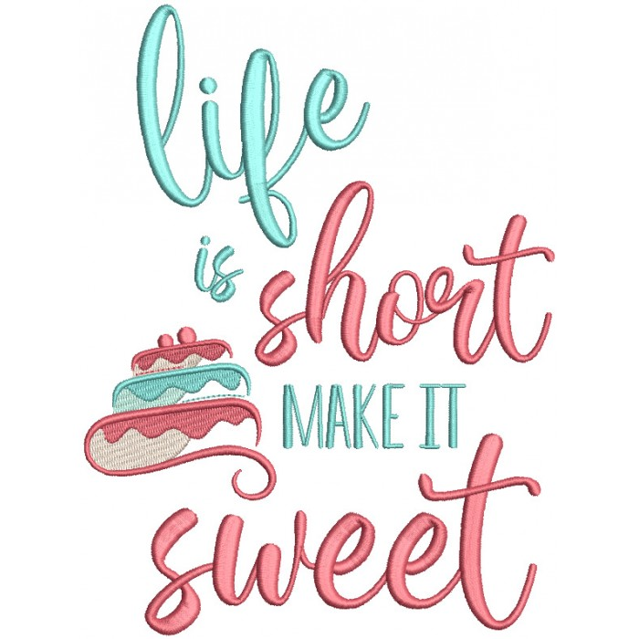 Life Is Short Make It Sweet Cake Filled Machine Embroidery Design Digitized Pattern