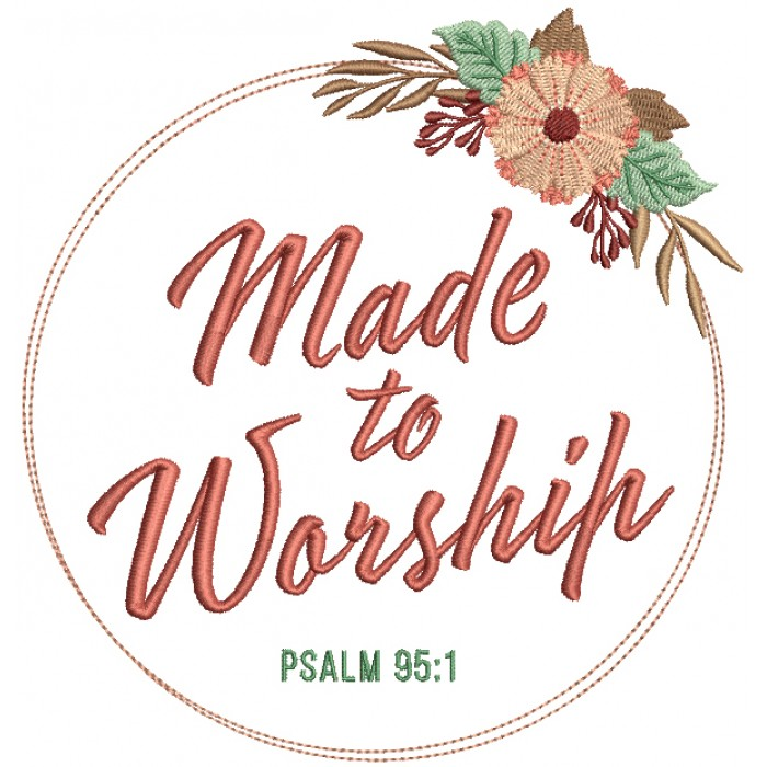 Made To Worship Floral Frame Psalm 95:1 Bible Verse Religious Filled Machine Embroidery Design Digitized Pattern