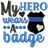 My Hero Wears a Badge Police Officer Applique Machine Embroidery Design Digitized Pattern