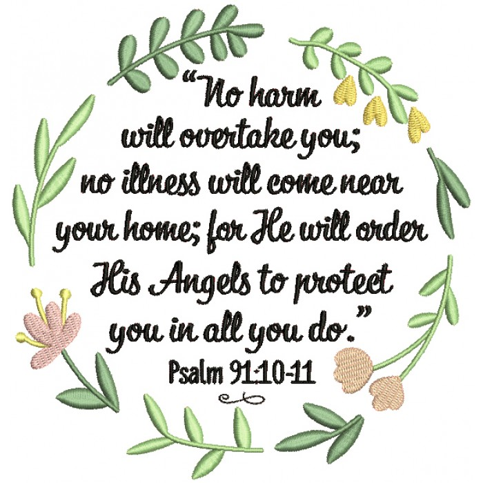 No Harm Will Overtake You No Illness Will Come Near Your Home For He Will Order His Angels To Protect You In All You Do Psalm 91-10-11 Bible Verse Religious Filled Machine Embroidery Design Digitized Pattern