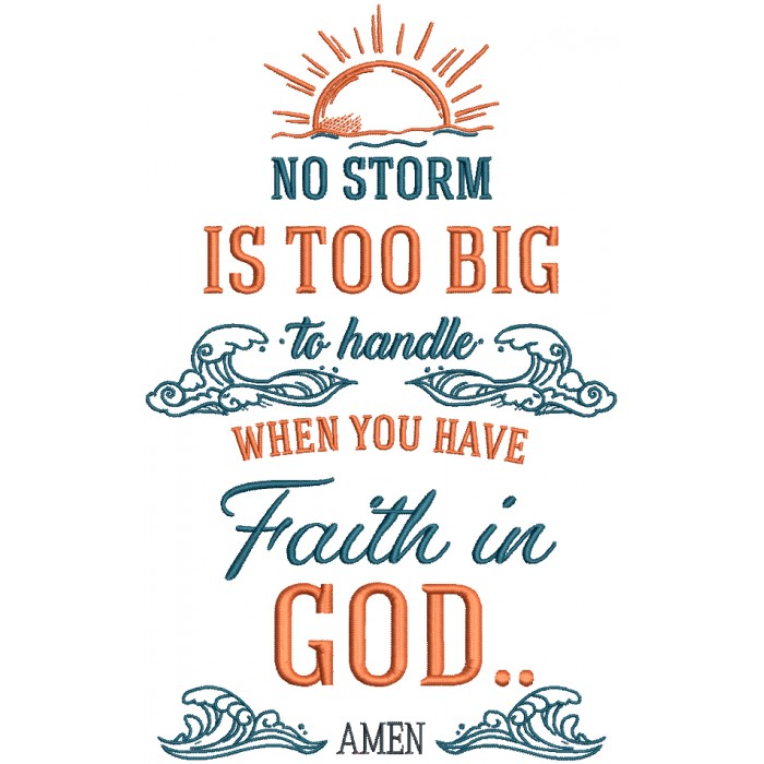 No Storm Is Too Big To Handle When You Have Faith In God Amen With Waves Religious Filled Machine Embroidery Design Digitized Pattern