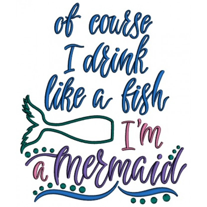 77582f7a2 Of Course I Drink Like a Fish I'm a Mermaid Applique Machine Embroidery  Design Digitized Pattern