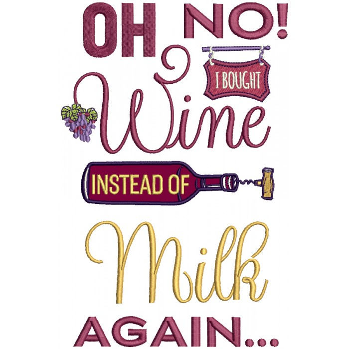 Oh No I Bought Wine Instead Of Milk Again Applique Machine Embroidery Design Digitized Pattern