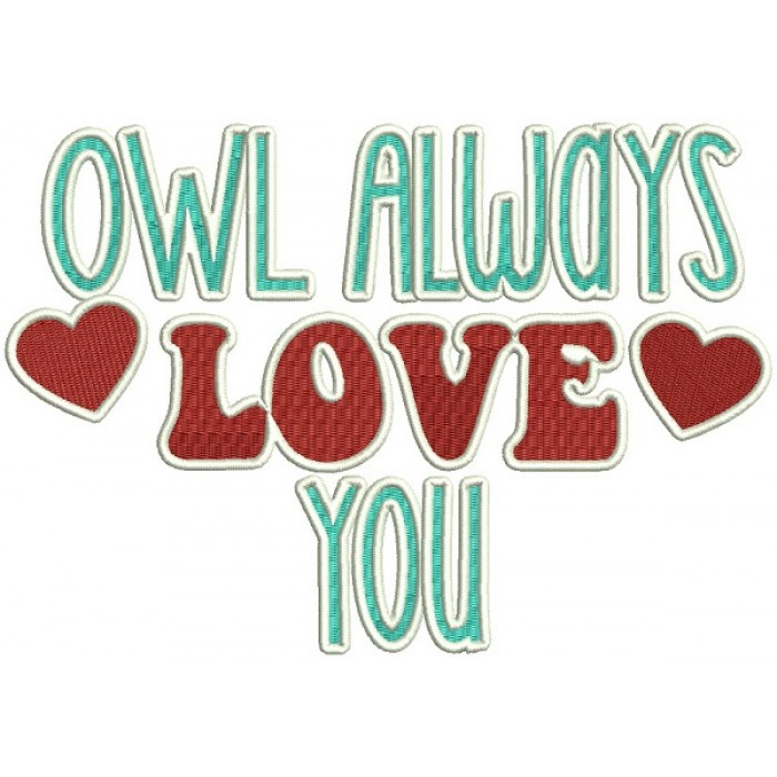 Owl Always Love You Filled Valentine's Day Machine Embroidery Design Digitized Pattern