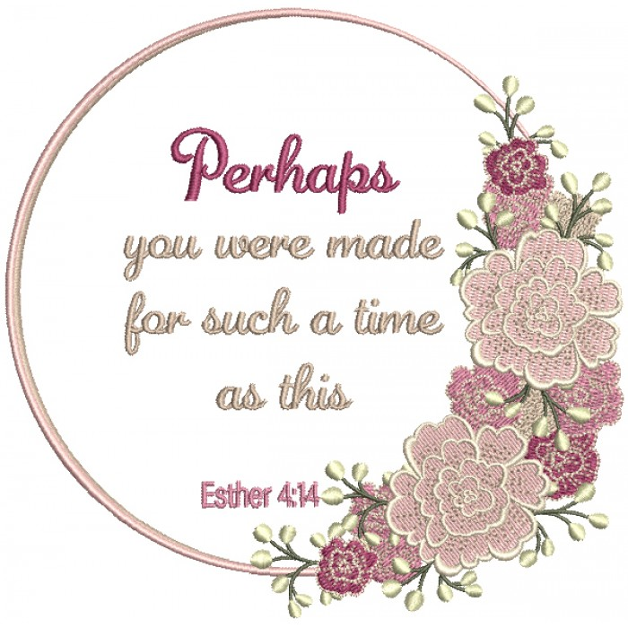 Perhaps You Were Made For Such a Time As This Esther 4-14 Bible Verse Religious Filled Machine Embroidery Design Digitized Pattern