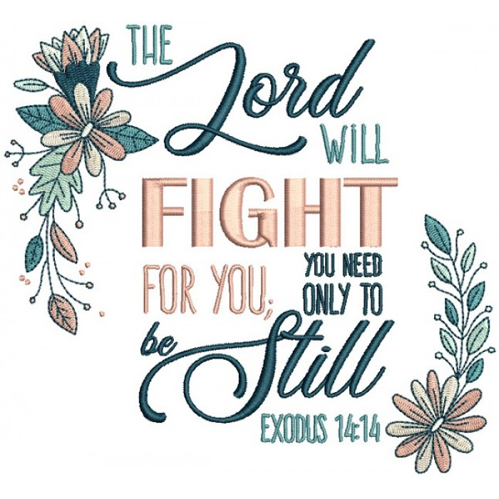 The Lord Will Fight For You You Need Only To Be Still Exodus 14-14 Bible Verse Religious Filled Machine Embroidery Design Digitized Pattern