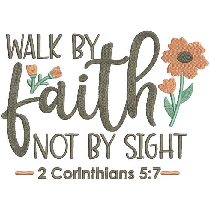 Walk By Faith Not By Sight 2 Corinthians 5-7 Bible Verse Religious Filled Machine Embroidery Design Digitized Pattern