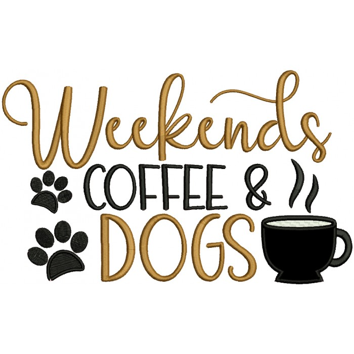 Weekends Coffee Dogs Applique Machine Embroidery Design Digitized Pattern