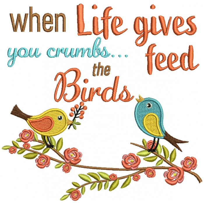 When Life Gives You Crumbs Feed The Birds Filled Machine Embroidery Design Digitized Pattern