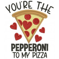 You're The Pepperoni To My Pizza Valentine's Day Applique Machine Embroidery Design Digitized Pattern