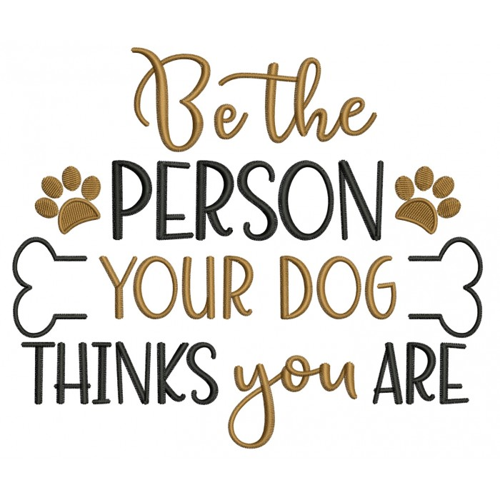 Be The Person Your Dog Thinks You Are Filled Machine Embroidery Design Digitized Pattern