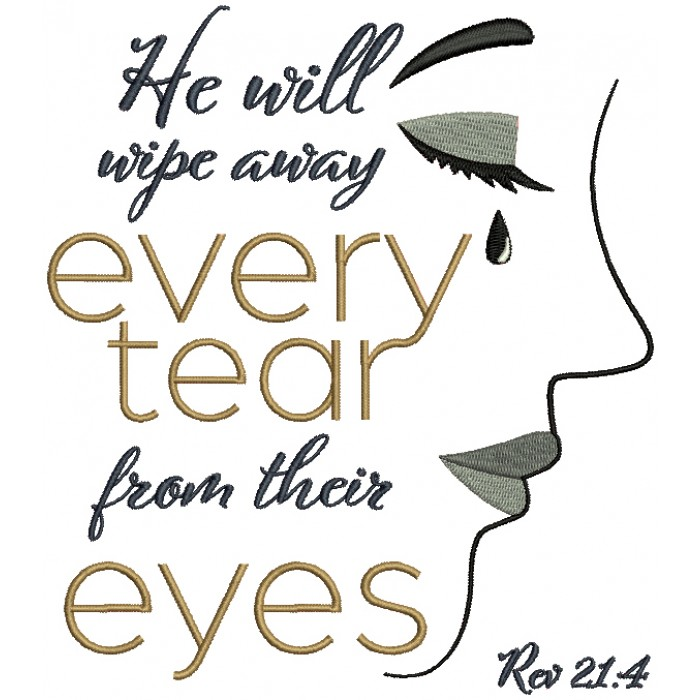 He Will Wipe Away Every Tear From Their Eyes Rev 21-4 Bible Verse Religious Filled Machine Embroidery Design Digitized Pattern