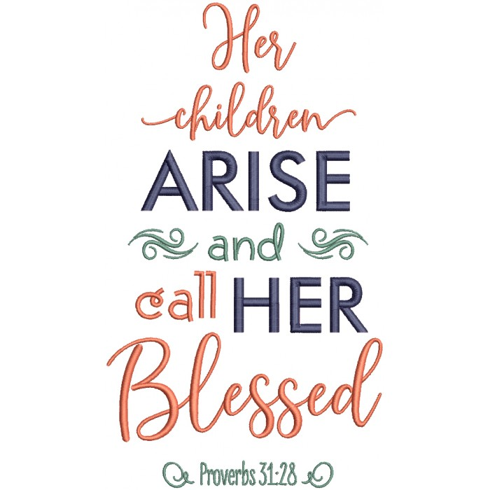 Her Children Arise And Call Her Blessed Proverbs 31-28 Bible Verse Religious Filled Machine Embroidery Design Digitized Pattern