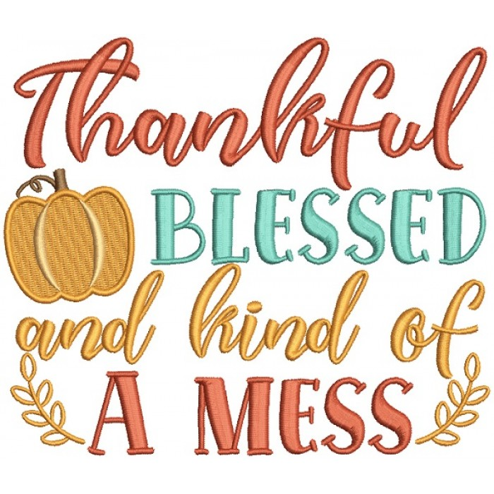 Thankful Blessed And Kind Of a Mess Filled Machine Embroidery Design Digitized Pattern