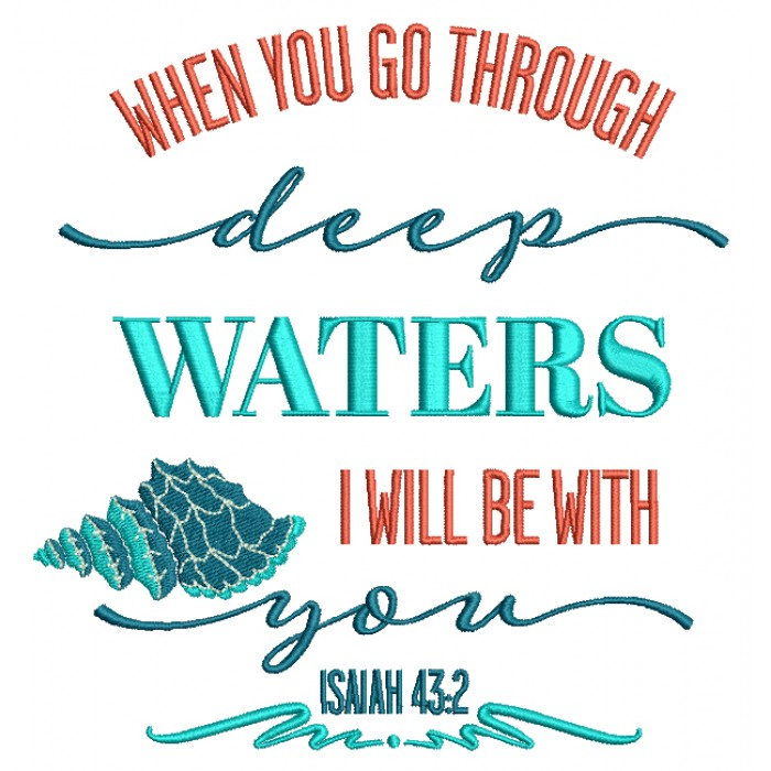 When You Go Through Deep Waters I Will Be With You Isaiah 43-2 Bible Verse Religious Filled Machine Embroidery Digitized Design Pattern