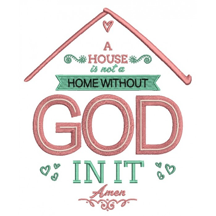 A House Is Not A Home Without God In It Amen Religious Filled Machine Embroidery Design Digitized Pattern