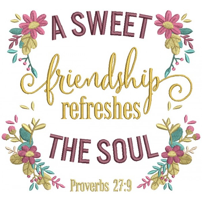 A Sweet Friendship Refreshes The Soul Proverbs 27-9 Bible Verse Religious Filled Machine Embroidery Design Digitized Pattern
