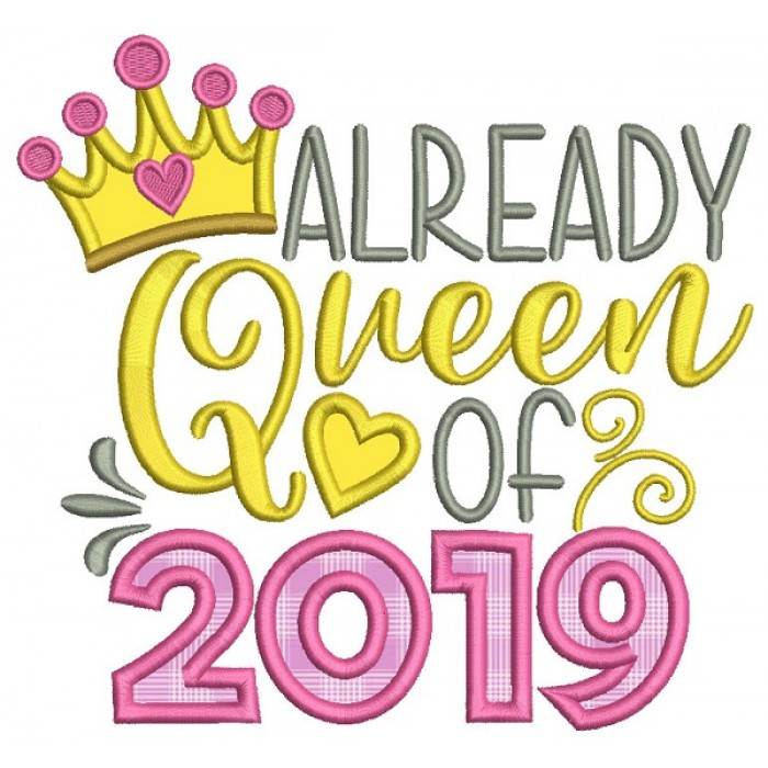 Already Queen Of 2019 New Year Applique Machine Embroidery Design Digitized Pattern