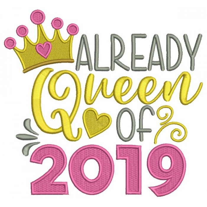 Already Queen Of 2019 New Year Filled Machine Embroidery Design Digitized Pattern