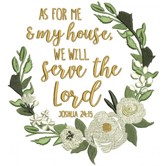 As For Me And My House We Will Serve The Lord Joshua 24-15 Filled Machine Embroidery Design Digitized Pattern