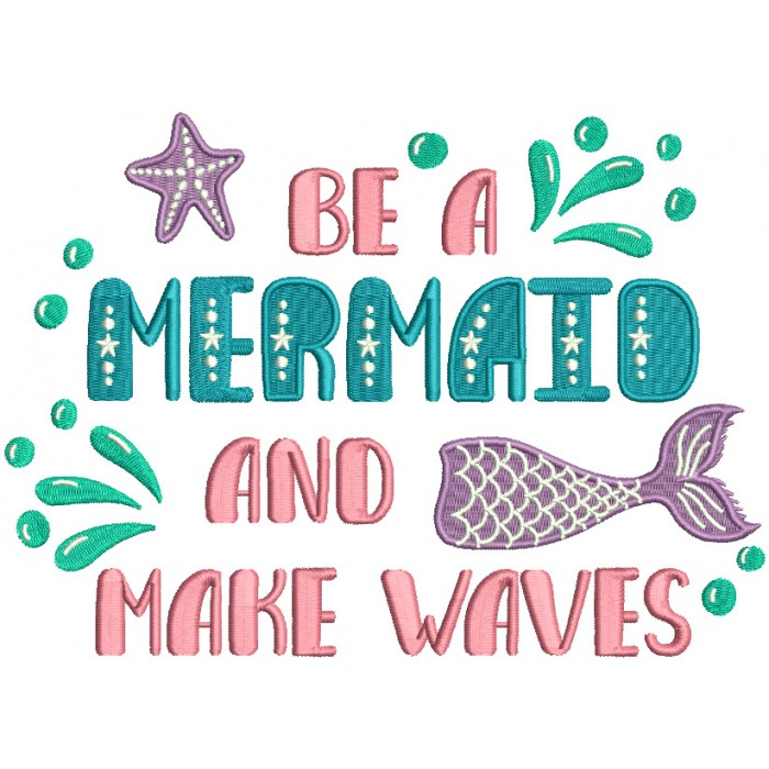 Be A Mermaid And Make Waves Filled Machine Embroidery Design Digitized Pattern