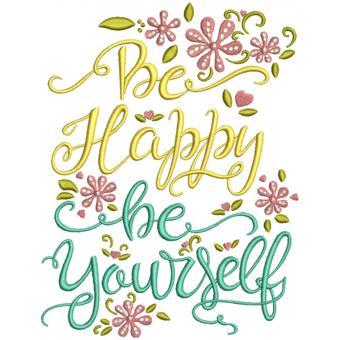 Be Happy Be Yourself Filled Machine Embroidery Design Digitized Pattern