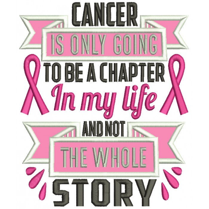 Cancer Is Only Going To Be a Chapter In My Life And Not The Whole Story Breast Cancer Awareness Applique Machine Embroidery Design Digitized Pattern