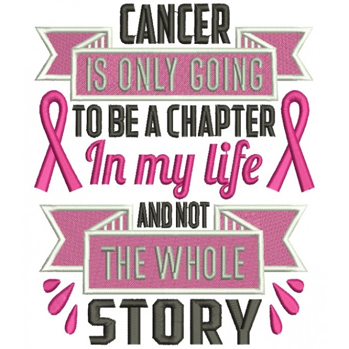 Cancer Is Only Going To Be a Chapter In My Life And Not The Whole Story Breast Cancer Awareness Filled Machine Embroidery Design Digitized Pattern