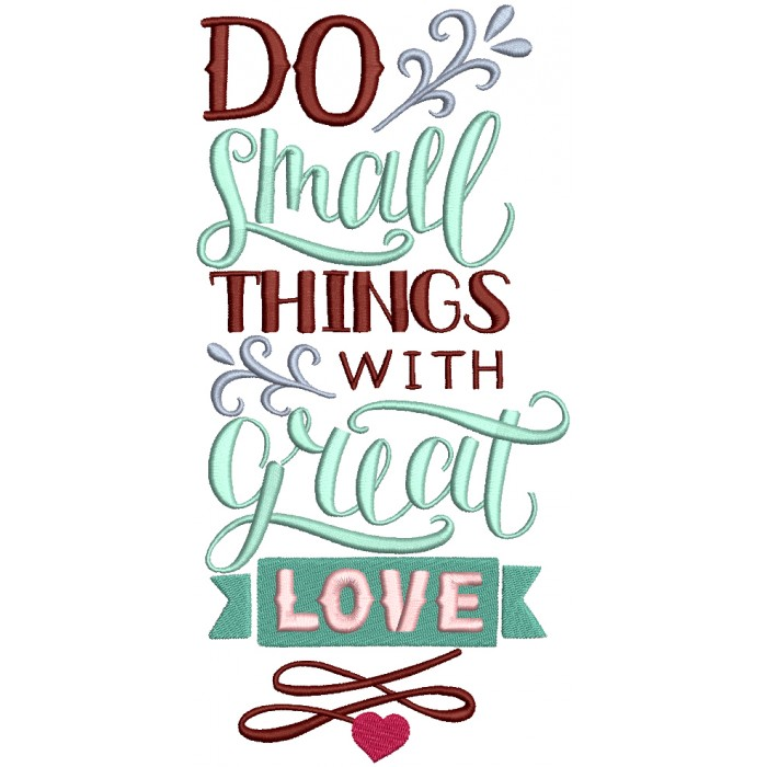 Do Small Things With Great Love Religious Filled Machine Embroidery Design Digitized Pattern