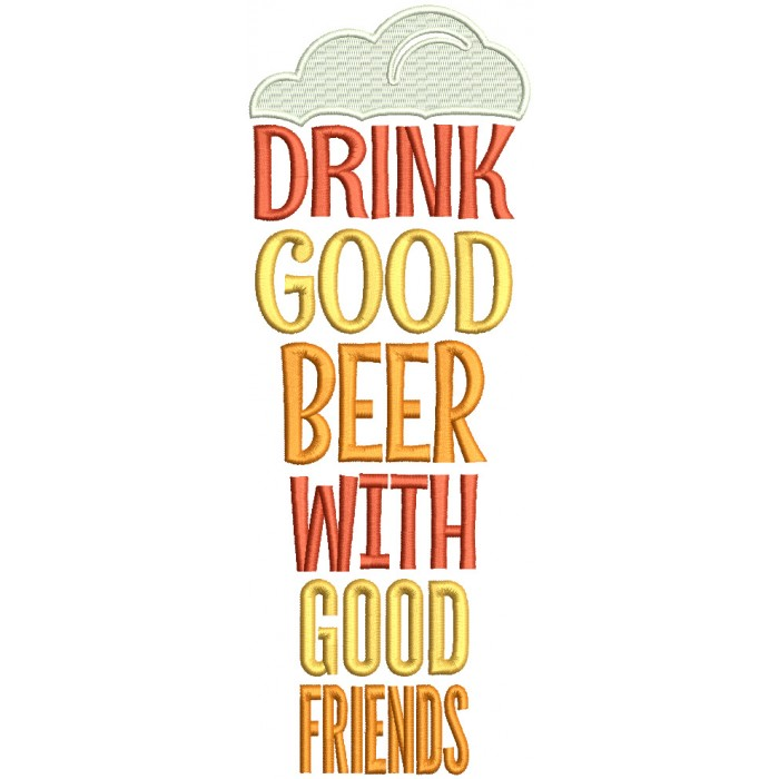Drink Good Beer With Good Friends Filled Machine Embroidery Design Digitized Pattern