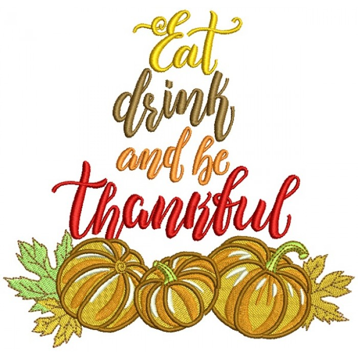 Eat Drink And Be Thankful Pumpking Thanksgiving Filled Machine Embroidery Design Digitized Pattern