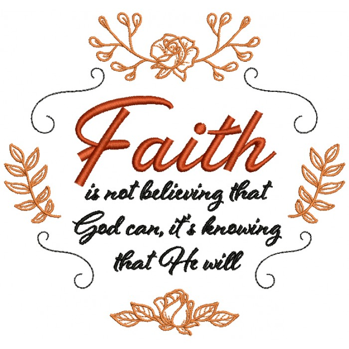 Faith Is Not Believing That God Can It's Knowing That He Will Filled Religious Machine Embroidery Design Digitized Pattern
