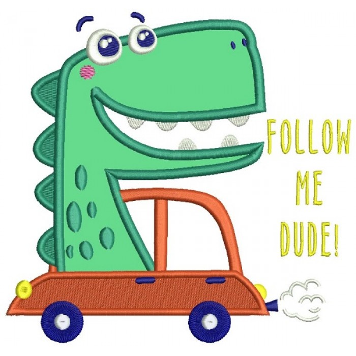 Follow Me Dude Cute Dinosaur Applique Machine Embroidery Design Digitized Pattern