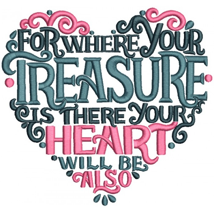 For Where Your Treasure Is There Your Heart Will Be Also Filled Machine Embroidery Design Digitized Pattern