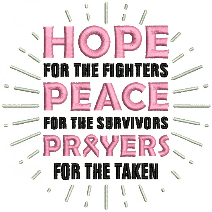 Hope For The Fighters Peace For The Survivors Prayers For The Taken Breast Cancer Awareness Filled Machine Embroidery Design Digitized Pattern